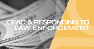 OFAC & Responding to Law Enforcement